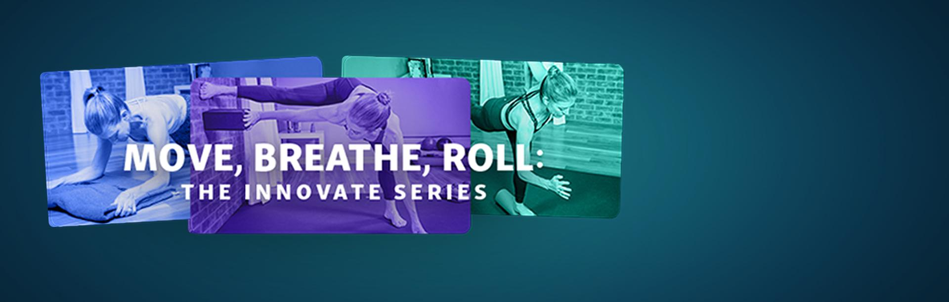 Move, Breathe, Roll - The Innovate Series