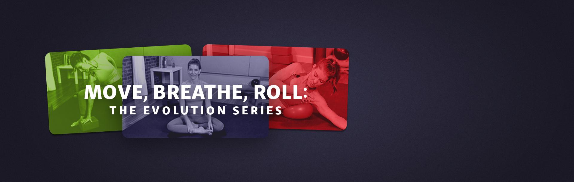 Move, Breathe, Roll - The Evolution Series