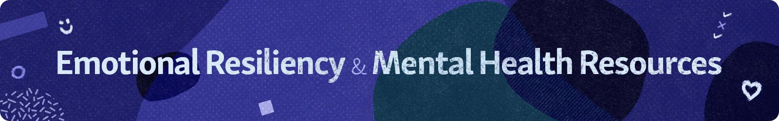 Mental Health and Emotional Resiliency Resource Header art