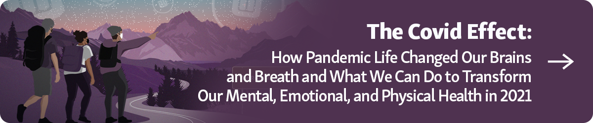 Button: The Covid Effect: How Pandemic Life Changed Our Brains and Breath, and What We Can Do To Transform Our Mental, Emotional and Physical Health in 2021